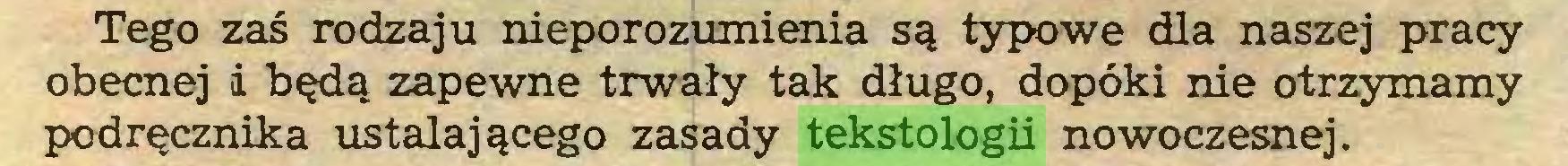 (...) Tego zaś rodzaju nieporozumienia są typowe dla naszej pracy obecnej i będą zapewne trwały tak długo, dopóki nie otrzymamy podręcznika ustalającego zasady tekstologii nowoczesnej...
