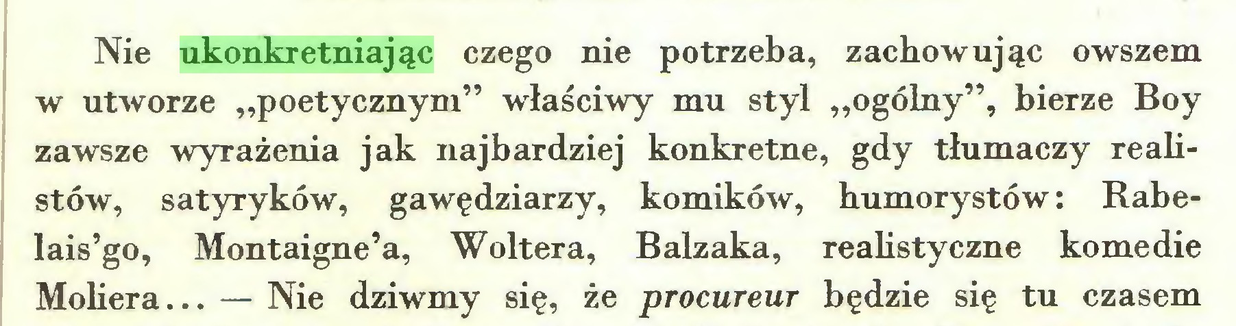 """(...) Nie ukonkretniając czego nie potrzeba, zachowując owszem w utworze """"poetycznym"""" właściwy mu styl """"ogólny"""", bierze Boy zawsze wyrażenia jak najbardziej konkretne, gdy tłumaczy realistów, satyryków, gawędziarzy, komików, humorystów: Rabelais'go, Montaigne'a, Woltera, Balzaka, realistyczne komedie Moliera... — Nie dziwmy się, że procureur będzie się tu czasem..."""