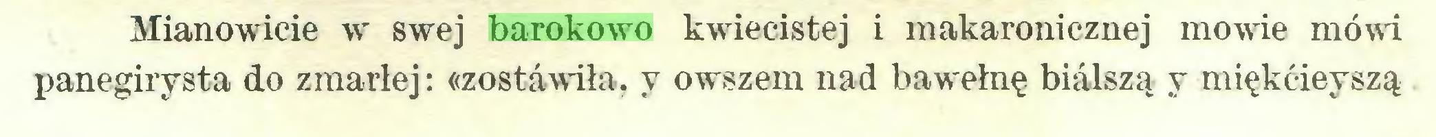 (...) Mianowicie w swej barokowo kwiecistej i makaronieznej mowie mówi panegirysta do zmarłej: «zostawiła, y owszem nad bawełnę bialszą y miękćieyszą...