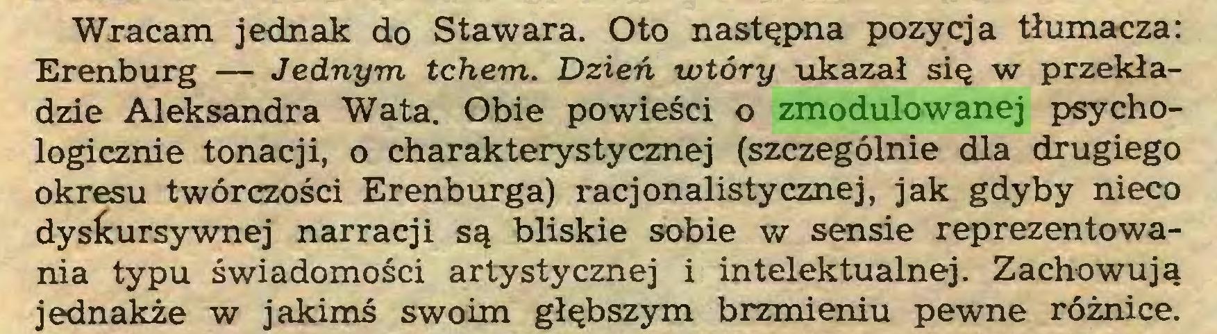 (...) Wracam jednak do Stawara. Oto następna pozycja tłumacza: Erenburg — Jednym tchem. Dzień wtóry ukazał się w przekładzie Aleksandra Wata. Obie powieści o zmodulowanej psychologicznie tonacji, o charakterystycznej (szczególnie dla drugiego okresu twórczości Erenburga) racjonalistycznej, jak gdyby nieco dyslćursywnej narracji są bliskie sobie w sensie reprezentowania typu świadomości artystycznej i intelektualnej. Zachowują jednakże w jakimś swoim głębszym brzmieniu pewne różnice...