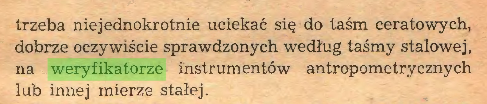 (...) trzeba niejednokrotnie uciekać się do taśm ceratowych, dobrze oczywiście sprawdzonych według taśmy stalowej, na weryfikatorze instrumentów antropometrycznych lub innej mierze stałej...