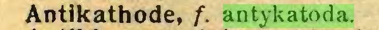 (...) Antikathode, f. antykatoda...