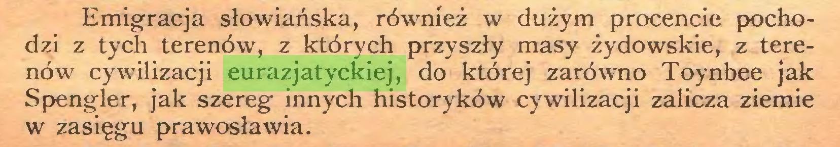 (...) Emigracja słowiańska, również w dużym procencie pochodzi z tych terenów, z których przyszły masy żydowskie, z terenów cywilizacji eurazjatyckiej, do której zarówno Toynbee jak Spengler, jak szereg innych historyków cywilizacji zalicza ziemie w zasięgu prawosławia...