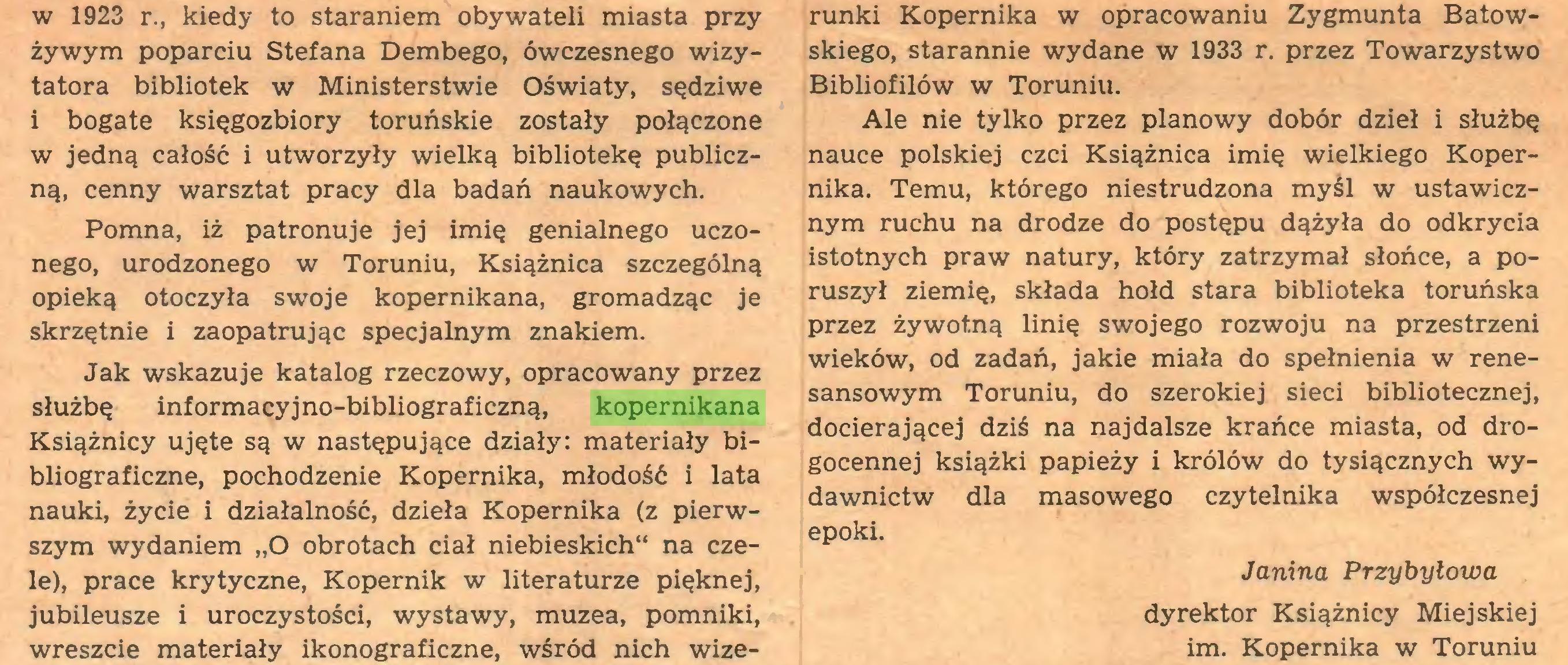"""(...) Jak wskazuje katalog rzeczowy, opracowany przez służbę informacyjno-bibliograficzną, kopernikana Książnicy ujęte są w następujące działy: materiały bibliograficzne, pochodzenie Kopernika, młodość i lata nauki, życie i działalność, dzieła Kopernika (z pierwszym wydaniem """"O obrotach ciał niebieskich"""" na czele), prace krytyczne, Kopernik w literaturze pięknej, jubileusze i uroczystości, wystawy, muzea, pomniki, wreszcie materiały ikonograficzne, wśród nich wize¬ runki Kopernika w opracowaniu Zygmunta Batowskiego, starannie wydane w 1933 r. przez Towarzystwo..."""