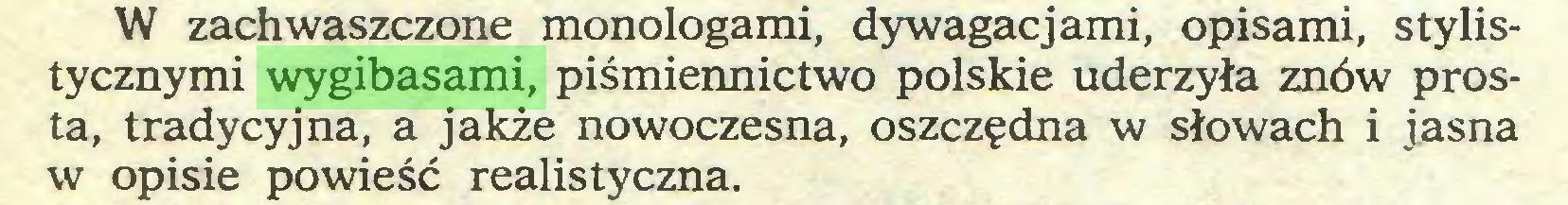 (...) W zachwaszczone monologami, dywagacjami, opisami, stylistycznymi wygibasami, piśmiennictwo polskie uderzyła znów prosta, tradycyjna, a jakże nowoczesna, oszczędna w słowach i jasna w opisie powieść realistyczna...