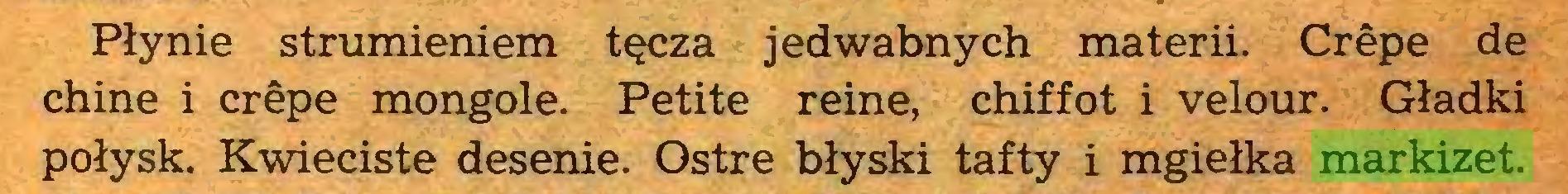 (...) Płynie strumieniem tęcza jedwabnych materii. Crêpe de chine i crêpe mongole. Petite reine, chiffot i velour. Gładki połysk. Kwieciste desenie. Ostre błyski tafty i mgiełka markizet...
