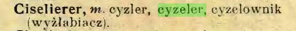 (...) Ciselierer, nt. cyzler, cyzeler, cyzelownik (wyżłabiacz)...