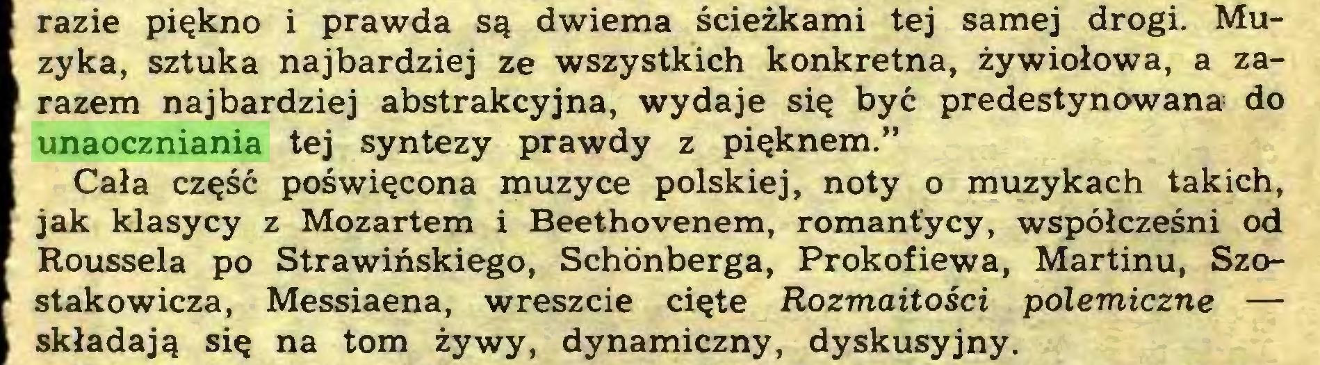 """(...) razie piękno i prawda są dwiema ścieżkami tej samej drogi. Muzyka, sztuka najbardziej ze wszystkich konkretna, żywiołowa, a zarazem najbardziej abstrakcyjna, wydaje się być predestynowana do unaoczniania tej syntezy prawdy z pięknem."""" Cała część poświęcona muzyce polskiej, noty o muzykach takich, jak klasycy z Mozartem i Beethovenem, romantycy, współcześni od Roussela po Strawińskiego, Schonberga, Prokofiewa, Martinu, Szostakowicza, Messiaena, wreszcie cięte Rozmaitości polemiczne — składają się na tom żywy, dynamiczny, dyskusyjny..."""