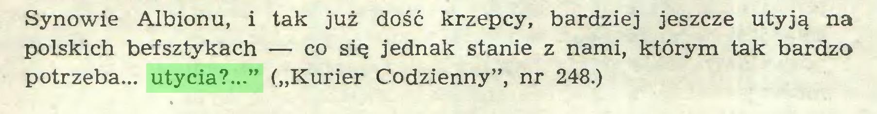 """(...) Synowie Albionu, i tak już dość krzepcy, bardziej jeszcze utyją na polskich befsztykach — co się jednak stanie z nami, którym tak bardzo potrzeba... utycia?..."""" (""""Kurier Codzienny"""", nr 248.)..."""