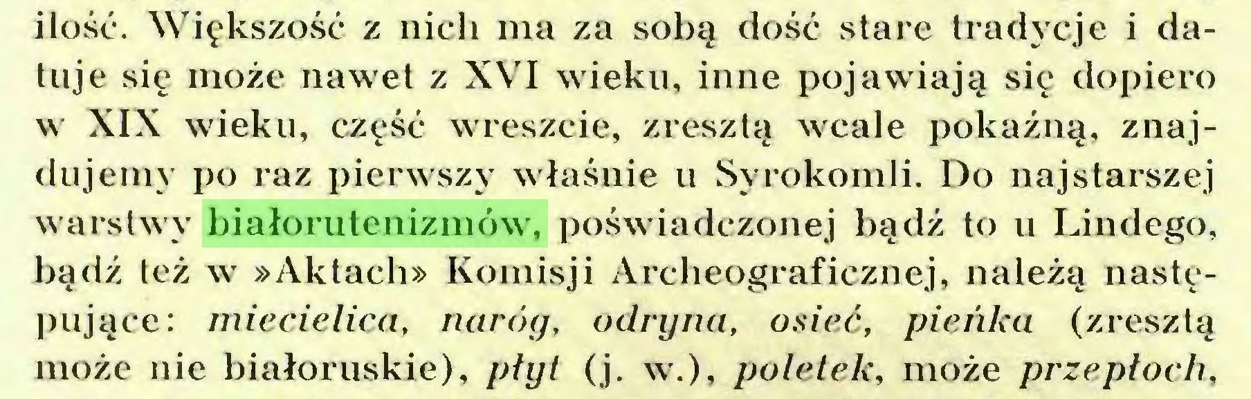 (...) ilość. Większość z nich ma za sobą dość stare tradycje i datuje się może nawet z XVI wieku, inne pojawiają się dopiero w XIX wieku, część wreszcie, zresztą wcale pokaźną, znajdujemy po raz pierwszy właśnie u Syrokomli. Do najstarszej warstwy białorutenizmów, poświadczonej bądź to u Lindego, bądź też w »Aktach» Komisji Archeograficznej, należą następujące: miecielica, naróg, odry na, osieć, pieńka (zresztą może nie białoruskie), płyt (j. w.), poletek, może przepłoch,...
