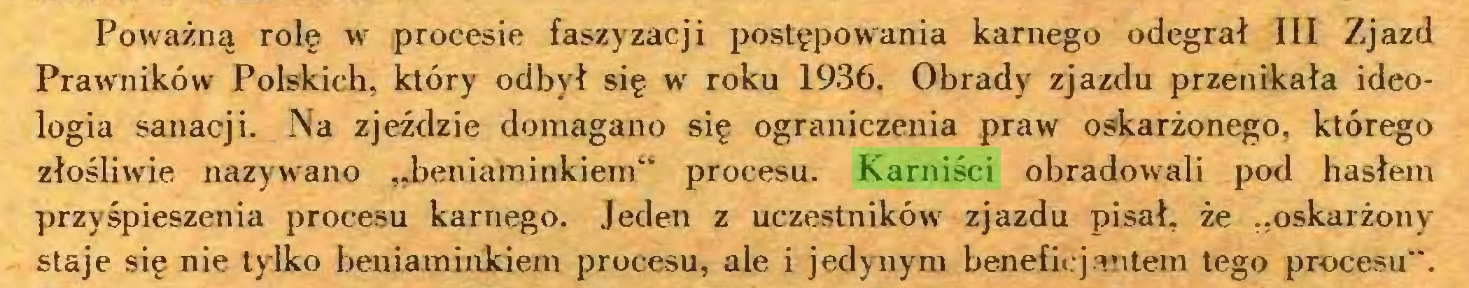 """(...) Poważną rolę w procesie faszyzacji postępowania karnego odegrał III Zjazd Prawnikówr Polskich, który odbył się w roku 1936. Obrady zjazdu przenikała ideologia sanacji. Na zjeżdzie domagano się ograniczenia praw oskarżonego, którego złośliwie nazywano """"beniaminkiem"""" procesu. Karniści obradowali pod hasłem przyśpieszenia procesu karnego. Jeden z uczestników zjazdu pisał, że """"oskarżony staje się nie tylko beniaminkiem procesu, ale i jedynym beneficjantem tego procesu""""..."""