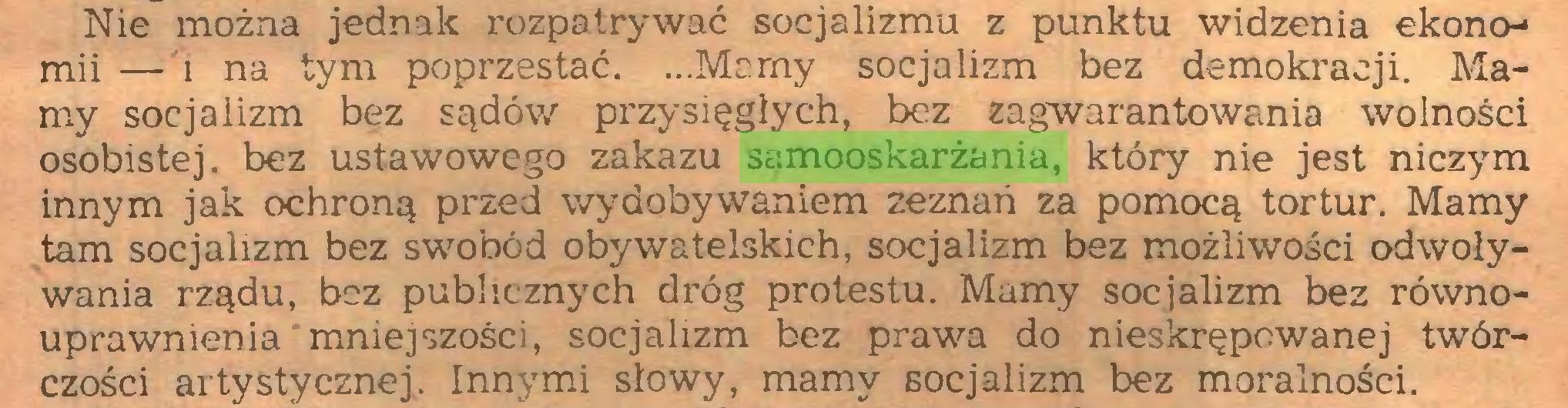 (...) Nie można jednak rozpatrywać socjalizmu z punktu widzenia ekonomii — i na tym poprzestać. ...Mamy socjalizm bez demokracji. Mamy socjalizm bez sądów przysięgłych, bez zagwarantowania wolności osobistej, bez ustawowego zakazu samooskarżania, który nie jest niczym innym jak ochroną przed wydobywaniem zeznań za pomocą tortur. Mamy tam socjalizm bez swobód obywatelskich, socjalizm bez możliwości odwoływania rządu, bez publicznych dróg protestu. Mamy socjalizm bez równouprawnienia mniejszości, socjalizm bez prawa do nieskrępowanej twórczości artystycznej. Innymi słowy, mamy socjalizm bez moralności...