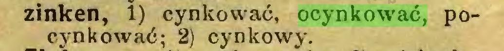 (...) zinken, 1) cynkować, ocynkować, pocynkować; 2) cynkowy...