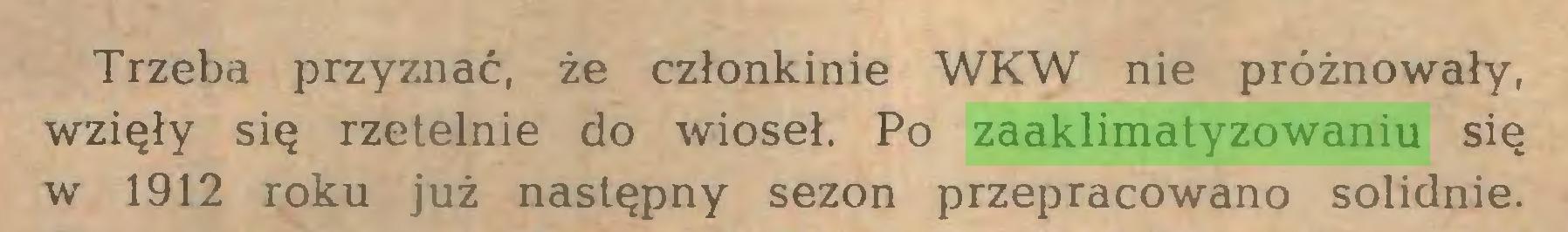 (...) Trzeba przyznać, że członkinie WKW nie próżnowały, wzięły się rzetelnie do wioseł. Po zaaklimatyzowaniu się w 1912 roku już następny sezon przepracowano solidnie...