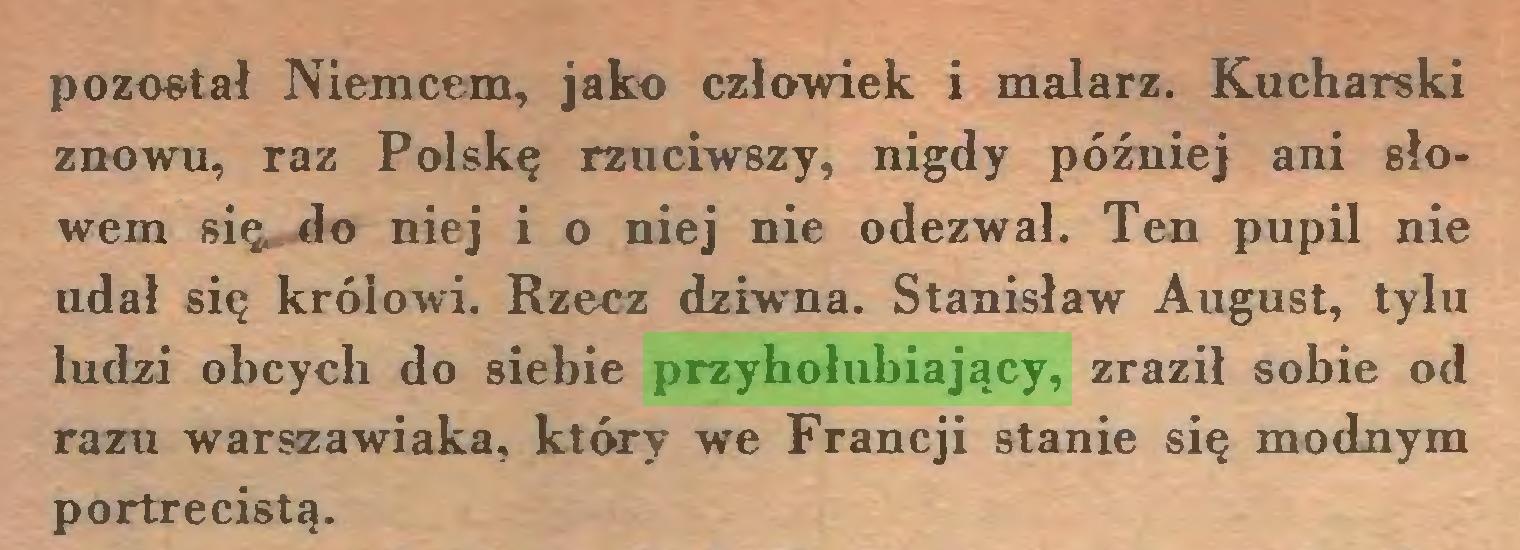 (...) pozostał Niemcem, jako człowiek i malarz. Kucharski znowu, raz Polskę rzuciwszy, nigdy później ani słowem się do niej i o niej nie odezwał. Ten pupil nie udał się królowi. Rzecz dziwna. Stanisław August, tylu ludzi obcych do siebie przyhołubiający, zraził sobie od razu warszawiaka, który we Francji stanie się modnym portrecistą...
