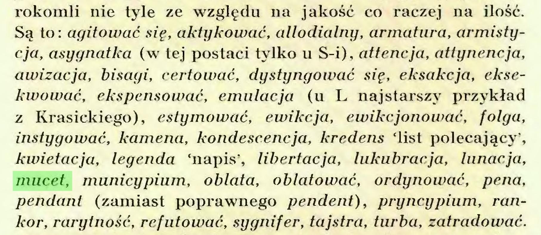 (...) rokomli nie tyle ze względu na jakość co raczej na ilość. Są to: agitować się, aktykować, allodialny, armatura, armistycja, asygnatka (w tej postaci tylko u S-i), attencja, attynencja, awizacja, bisagi, certować, dystyngować się, eksakcja, eksekwować, ekspensować, emulacja (u L najstarszy przykład z Krasickiego), estymować, ewikcja, ewikcjonować, folga, instygować, kamena, kondescencja, kredens 'list polecający', kwietacja, legenda 'napis', libertacja, lukubracja, lunacja, mucet, municypium, oblata, oblatować, ordynować, pena, pendant (zamiast poprawnego pendent), pryncypium, rankor, rarytność, refutować, sygnifer, tajstra, turba, zatradować...