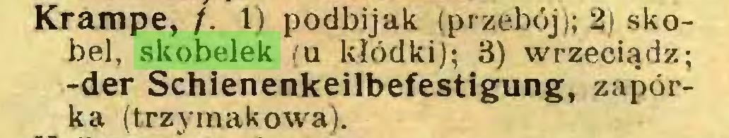(...) Krampe, /. 1) podbijak (przebój); 2) skobel, skobelek (u kłódki); 3) wrzeciądz; -der Schienenkeilbefestigung, zapórka (trzymakowa)...