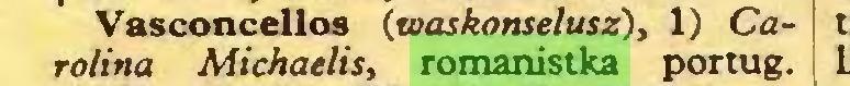 (...) Vasconcellos (waskonselusz), 1) Carolina Michaelis, romanistka portug...
