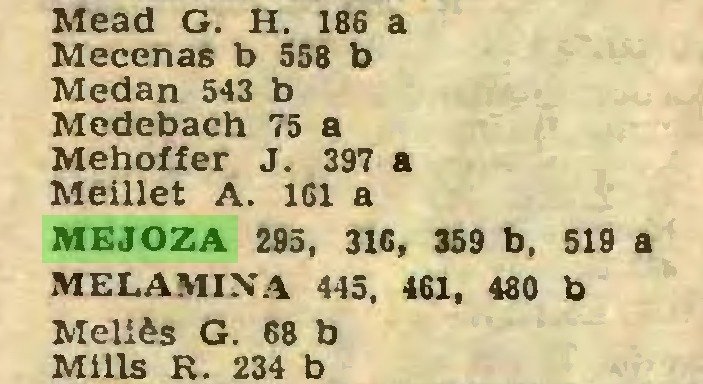 (...) Mead G. H. 186 a Mecenas b 558 b Medan 543 b Medebach 75 a Mehoffer J. 397 a Meillet A. 161 a MEJOZA 295, 316, 359 b, 519 a MELAMINA 445, 461, 480 b Meliès G. 68 b Mills R. 234 b...