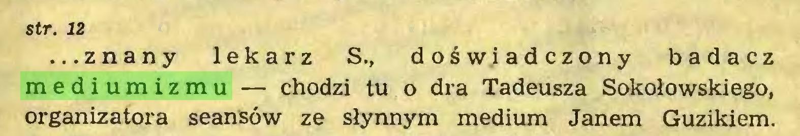 (...) str. 12 ...znany lekarz S., doświadczony badacz mediumizmu — chodzi tu o dra Tadeusza Sokołowskiego, organizatora seansów ze słynnym medium Janem Guzikiem...