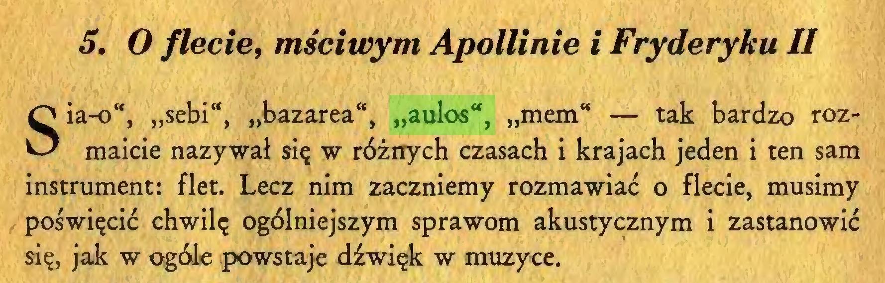 """(...) 5. O flecie, mściwym Apollinie i Fryderyku II Sia-o"""", """"sebi"""", """"bazarea*, """"aulos"""", """"mem"""" — tak bardzo rozmaicie nazywał się w różnych czasach i krajach jeden i ten sam instrument: flet. Lecz nim zaczniemy rozmawiać o flecie, musimy poświęcić chwilę ogólniejszym sprawom akustycznym i zastanowić się, jak w ogóle powstaje dźwięk w muzyce..."""