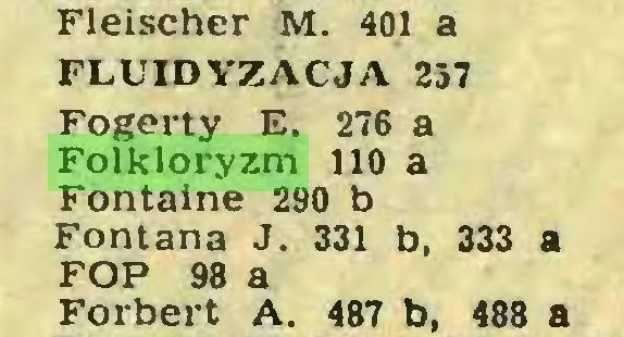 (...) Fleischer M. 401 a FLUID YZ AC JA 257 Fogerty E. 276 a Folkloryzm 110 a Fontaine 290 b Fontana J. 331 b, 333 a FOP 98 a Forbert A. 487 b, 488 a...