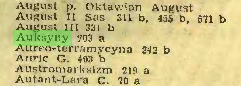 (...) August p. Oktawian August August Ii Sas 311 b, 455 b, 571 b August III 331 b Auksyny 203 a Aureo-terramycyna 242 b Auric G. 403 b Austromarksizm 219 a Autant-Lara C. 70 a...
