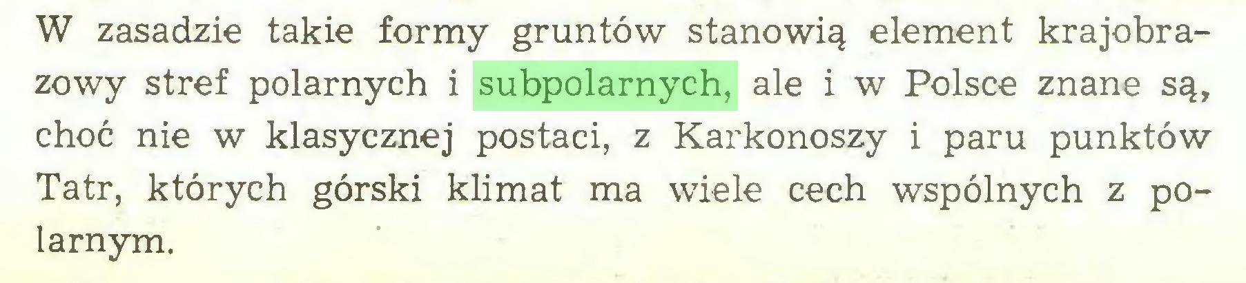 (...) W zasadzie takie formy gruntów stanowią element krajobrazowy stref polarnych i subpolarnych, ale i w Polsce znane są, choć nie w klasycznej postaci, z Karkonoszy i paru punktów Tatr, których górski klimat ma wiele cech wspólnych z polarnym...