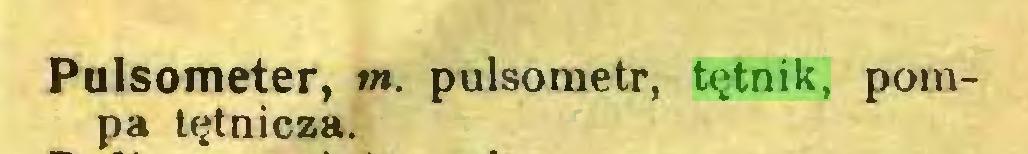 (...) Pulsometer, tn. pulsometr, tętnik, pompa tętnicza...