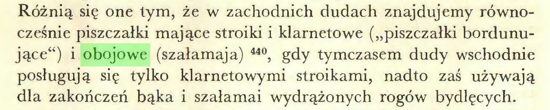 """(...) Różnią się one tym, że w zachodnich dudach znajdujemy równocześnie piszczałki mające stroiki i klarnetowe (""""piszczałki bordunujące"""") i obojowe (szałamaja) 44°, gdy tymczasem dudy wschodnie posługują się tylko klarnetowymi stroikami, nadto zaś używają dla zakończeń bąka i szałamai wydrążonych rogów bydlęcych..."""