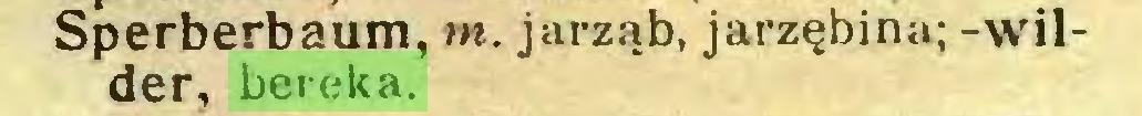 (...) Sperberbaum, m. jarząb, jarzębina; -wilder, bereka...