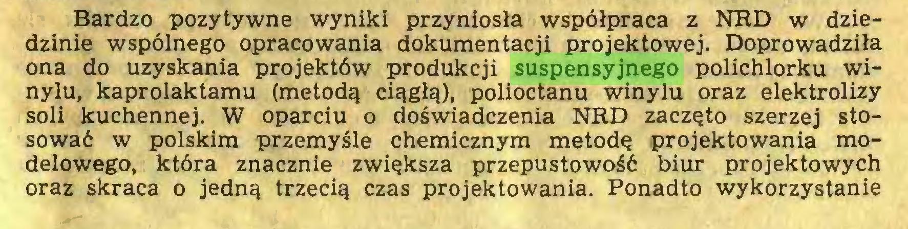 (...) Bardzo pozytywne wyniki przyniosła współpraca z NRD w dziedzinie wspólnego opracowania dokumentacji projektowej. Doprowadziła ona do uzyskania projektów produkcji suspensyjnego polichlorku winylu, kaprolaktamu (metodą ciągłą), polioctanu winylu oraz elektrolizy soli kuchennej. W oparciu o doświadczenia NRD zaczęto szerzej stosować w polskim przemyśle chemicznym metodę projektowania modelowego, która znacznie zwiększa przepustowość biur projektowych oraz skraca o jedną trzecią czas projektowania. Ponadto wykorzystanie...