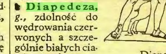 (...) I Diapedeza, g., zdolność do wędrowania czerwonych a szczególnie białych cia- ...