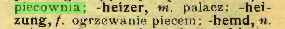 (...) piecownia; -heizer, tn. palacz; -heizung, /. ogrzewanie piecem: -hemd, «...
