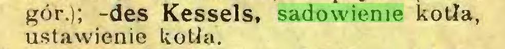 (...) gór.); -des Kessels, sadowienie kotła, ustawienie kotła...