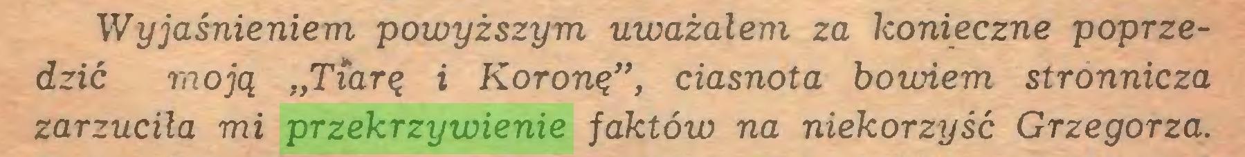 """(...) Wyjaśnieniem powyższym uważałem za konieczne poprzedzić moją """"Tiarę i Koronę"""", ciasnota bowiem stronnicza zarzuciła mi przekrzywienie faktów na niekorzyść Grzegorza..."""