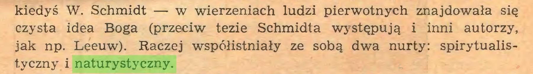 (...) kiedyś W. Schmidt — w wierzeniach ludzi pierwotnych znajdowała się czysta idea Boga (przeciw tezie Schmidta występują i inni autorzy, jak np. Leeuw). Raczej współistniały ze sobą dwa nurty: spirytualistyczny i naturystyczny...