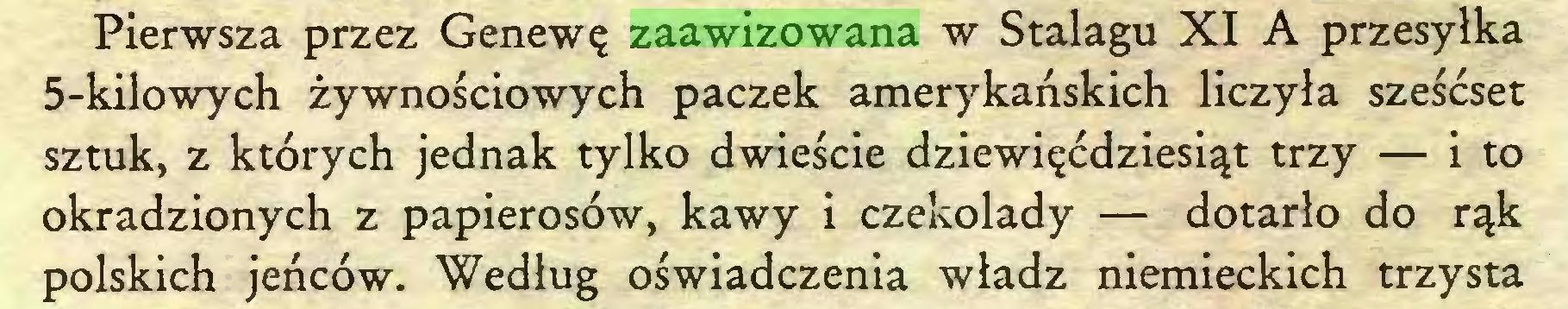 (...) Pierwsza przez Genewę zaawizowana w Stalagu XI A przesyłka 5-kilowych żywnościowych paczek amerykańskich liczyła sześćset sztuk, z których jednak tylko dwieście dziewięćdziesiąt trzy — i to okradzionych z papierosów, kawy i czekolady — dotarło do rąk polskich jeńców. Według oświadczenia władz niemieckich trzysta...