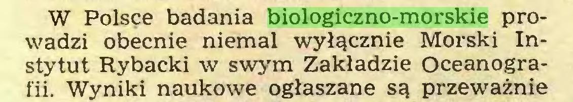 (...) W Polsce badania biologiczno-morskie prowadzi obecnie niemal wyłącznie Morski Instytut Rybacki w swym Zakładzie Oceanografii. Wyniki naukowe ogłaszane są przeważnie...