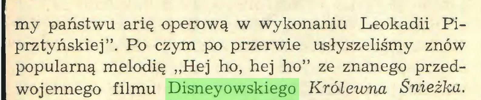 """(...) my państwu arię operową w wykonaniu Leokadii Piprztyńskiej"""". Po czym po przerwie usłyszeliśmy znów popularną melodię """"Hej ho, hej ho"""" ze znanego przedwojennego filmu Disneyowskiego Królewna Śnieżka..."""