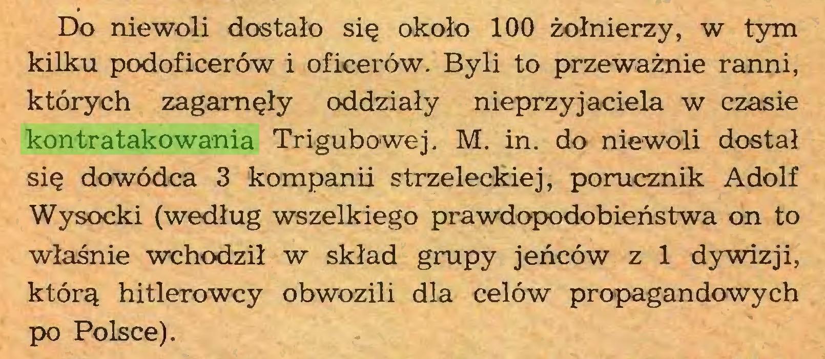 (...) Do niewoli dostało się około 100 żołnierzy, w tym kilku podoficerów i oficerów. Byli to przeważnie ranni, których zagarnęły oddziały nieprzyjaciela w czasie kontratakowania Trigubowej. M. in. do niewoli dostał się dowódca 3 kompanii strzeleckiej, porucznik Adolf Wysocki (według wszelkiego prawdopodobieństwa on to właśnie wchodził w skład grupy jeńców z 1 dywizji, którą hitlerowcy obwozili dla celów propagandowych po Polsce)...
