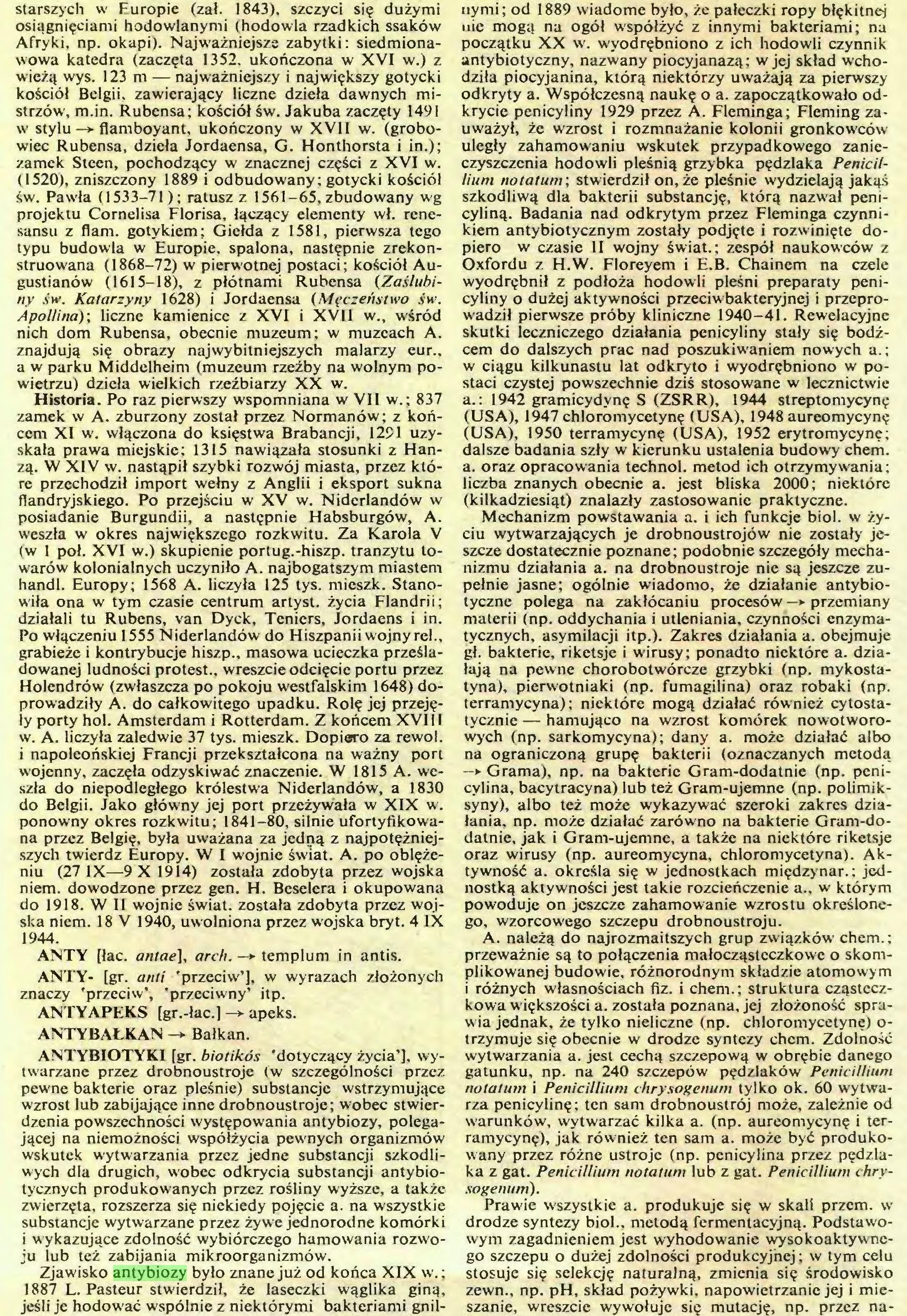 (...) Zjawisko antybiozy było znane już od końca XIX w.; 1887 L. Pasteur stwierdził, że laseczki wąglika giną, jeśli je hodować wspólnie z niektórymi bakteriami gnil¬ nymi ; od 1889 wiadome było, żc pałeczki ropy błękitnej nie mogą na ogół współżyć z innymi bakteriami; na początku XX w. wyodrębniono z ich hodowli czynnik...