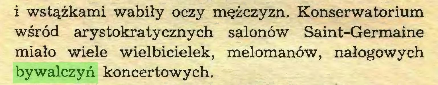 (...) i wstążkami wabiły oczy mężczyzn. Konserwatorium wśród arystokratycznych salonów Saint-Germaine miało wiele wielbicielek, melomanów, nałogowych bywalczyń koncertowych...