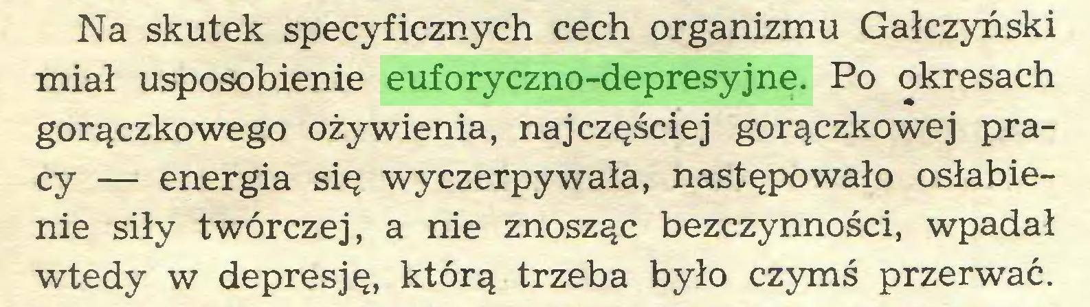 (...) Na skutek specyficznych cech organizmu Gałczyński miał usposobienie euforyczno-depresyjne. Po okresach gorączkowego ożywienia, najczęściej gorączkowej pracy — energia się wyczerpywała, następowało osłabienie siły twórczej, a nie znosząc bezczynności, wpadał wtedy w depresję, którą trzeba było czymś przerwać...