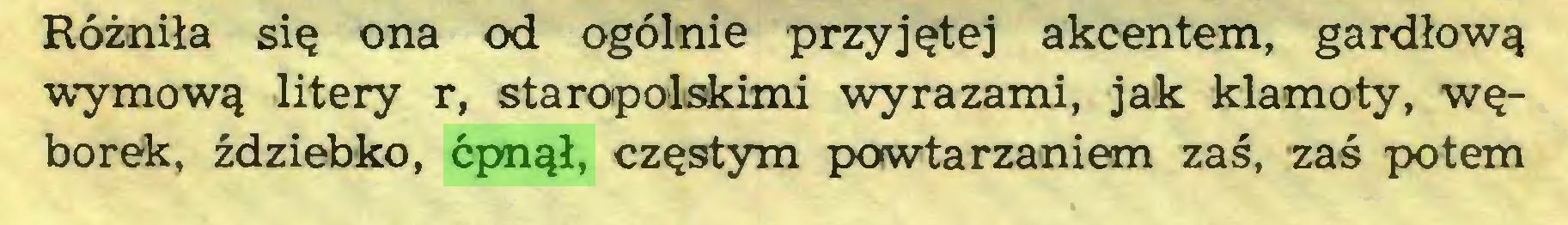 (...) Różniła się ona od ogólnie przyjętej akcentem, gardłową •wymową litery r, staropolskimi wyrazami, jak klamoty, węborek, ździebko, ćpnął, częstym powtarzaniem zaś, zaś potem...