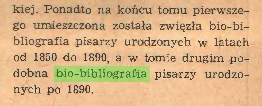 (...) kiej. Ponadto na końcu tomu pierwszego umieszczona została zwięzła bio-bibliografia pisarzy urodzonych w latach od 1850 do 1890, a w tomie drugim podobna bio-bibliografia pisarzy urodzonych po 1890...