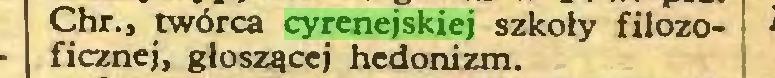 (...) Chr., twórca cyrenejskiej szkoły filozoficznej, głoszącej hedonizm...