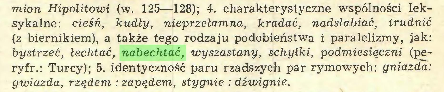 (...) mion Hipolitowi (w. 125—128); 4. charakterystyczne wspólności leksykalne: cieśń, kudły, nieprzełamna, kradać, nadsłabiać, trudnić (z biernikiem), a także tego rodzaju podobieństwa i paralelizmy, jak: bystrzeć, łechtać, nabechtać, wyszastany, schyłki, podmiesięczni (peryfr.: Turcy); 5. identyczność paru rzadszych par rymowych: gniazda: gwiazda, rzędem : zapędem, stygnie : dźwignie...