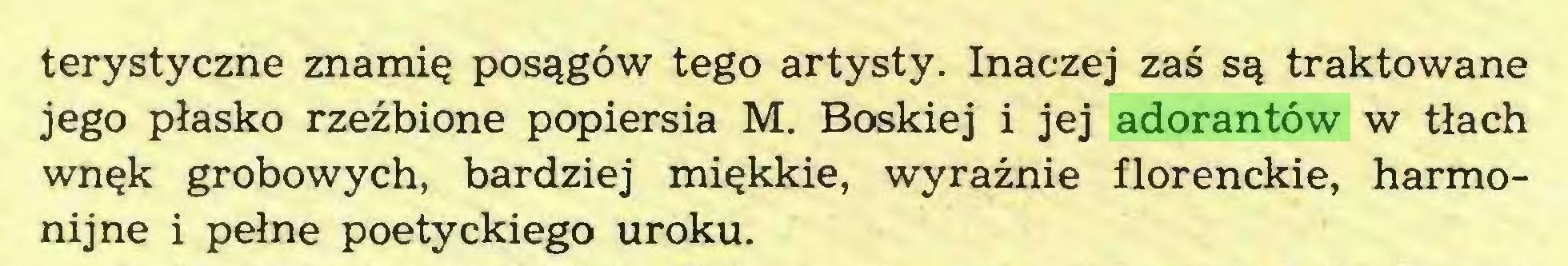 (...) terystyczne znamię posągów tego artysty. Inaczej zaś są traktowane jego płasko rzeźbione popiersia M. Boskiej i jej adorantów w tłach wnęk grobowych, bardziej miękkie, wyraźnie florenckie, harmonijne i pełne poetyckiego uroku...