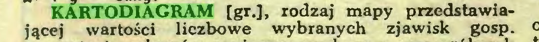 (...) KARTODIAGRAM [gr.J, rodzaj mapy przedstawiającej wartości liczbowe wybranych zjawisk gosp...